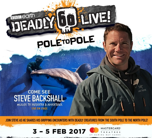 Deadly 60 Live! Pole to Pole Opens 3 February